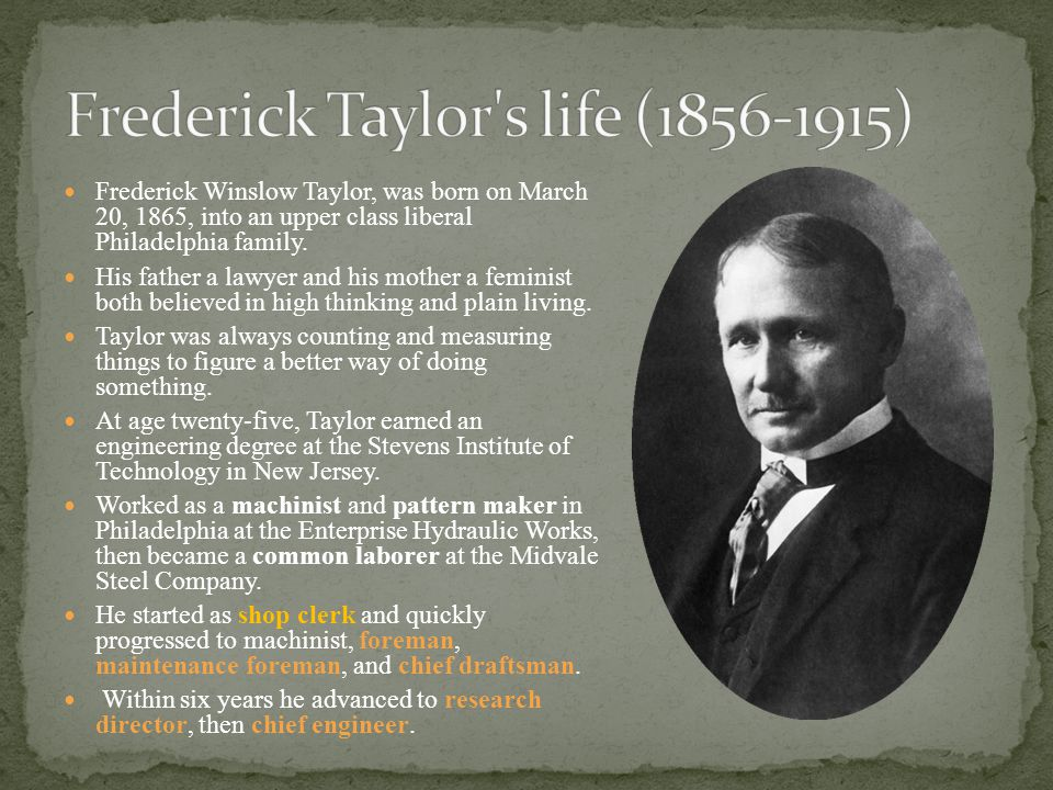 Frederick Winslow Taylor, was born on March 20, 1865, into an upper class liberal Philadelphia family.