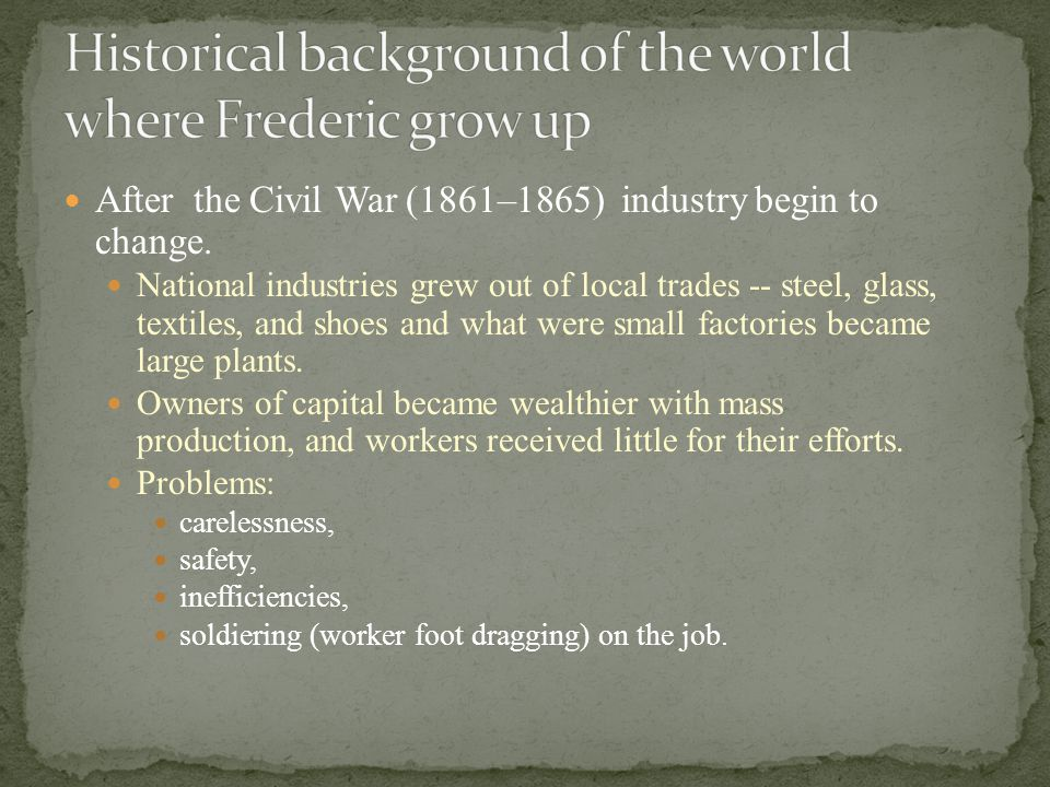 After the Civil War (1861–1865) industry begin to change.
