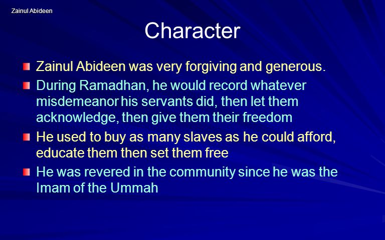 Zainul Abideen Character Zainul Abideen was very forgiving and generous.