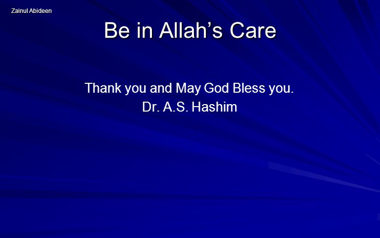 Zainul Abideen Be in Allah's Care Thank you and May God Bless you. Dr. A.S. Hashim