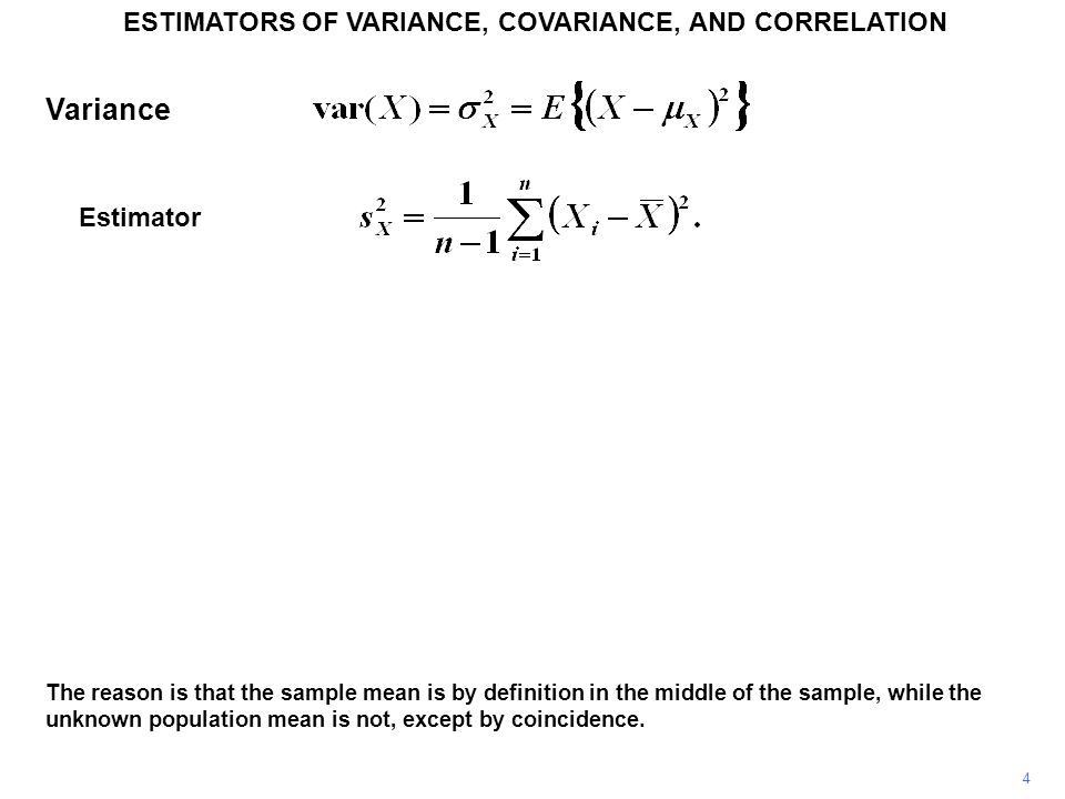 5 ESTIMATORS OF VARIANCE, COVARIANCE, AND CORRELATION As a consequence, the sum of the squared deviations from the sample mean tends to be slightly smaller than the sum of the squared deviations from the population mean.
