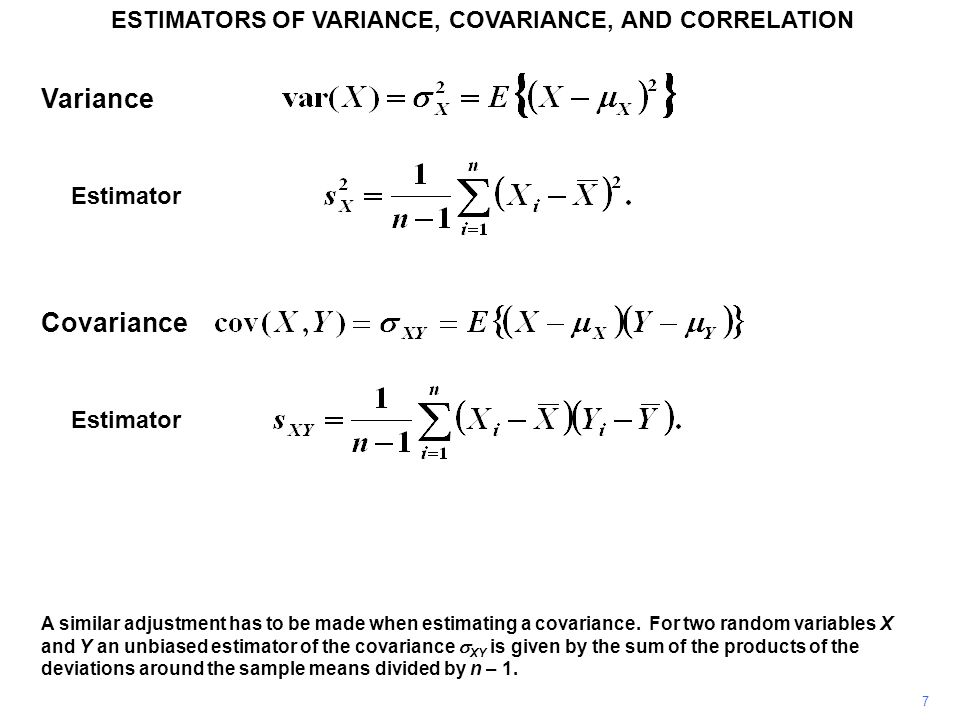 Correlation 8 ESTIMATORS OF VARIANCE, COVARIANCE, AND CORRELATION The population correlation coefficient  XY for two variables X and Y is defined to be their covariance divided by the square root of the product of their variances.