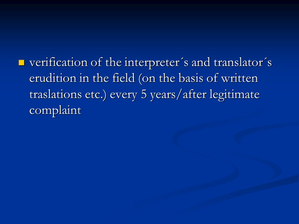 verification of the interpreter´s and translator´s erudition in the field (on the basis of written traslations etc.) every 5 years/after legitimate co