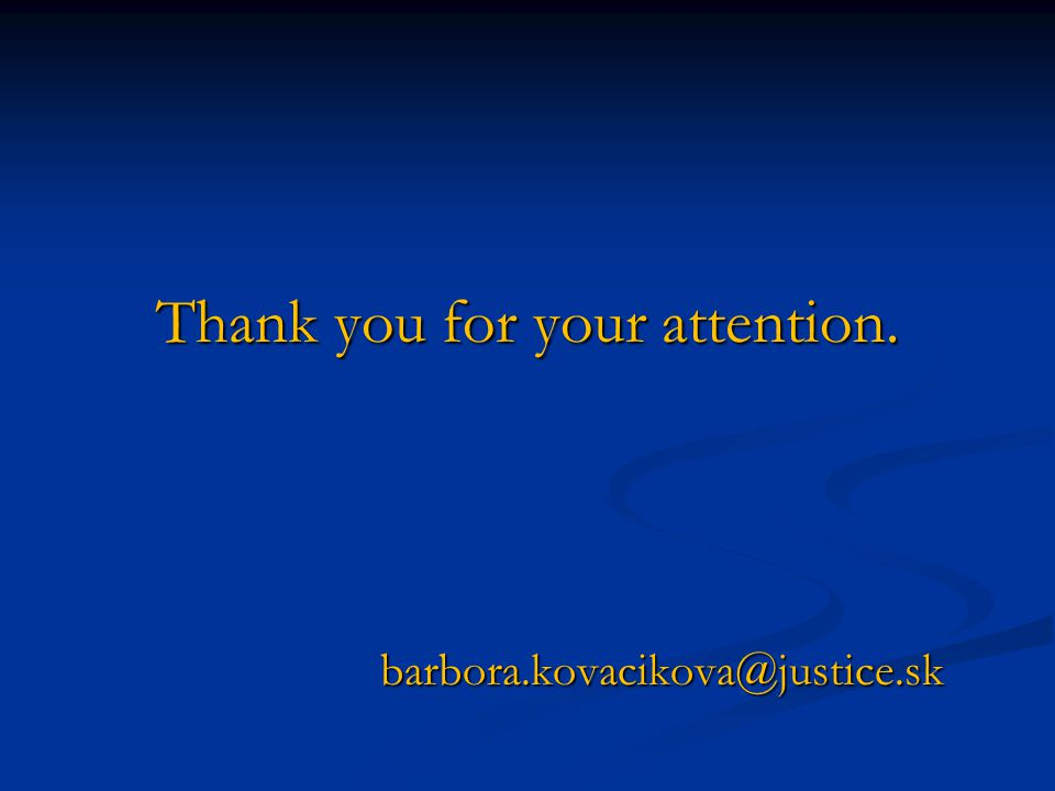 Thank you for your attention. barbora.kovacikova@justice.sk