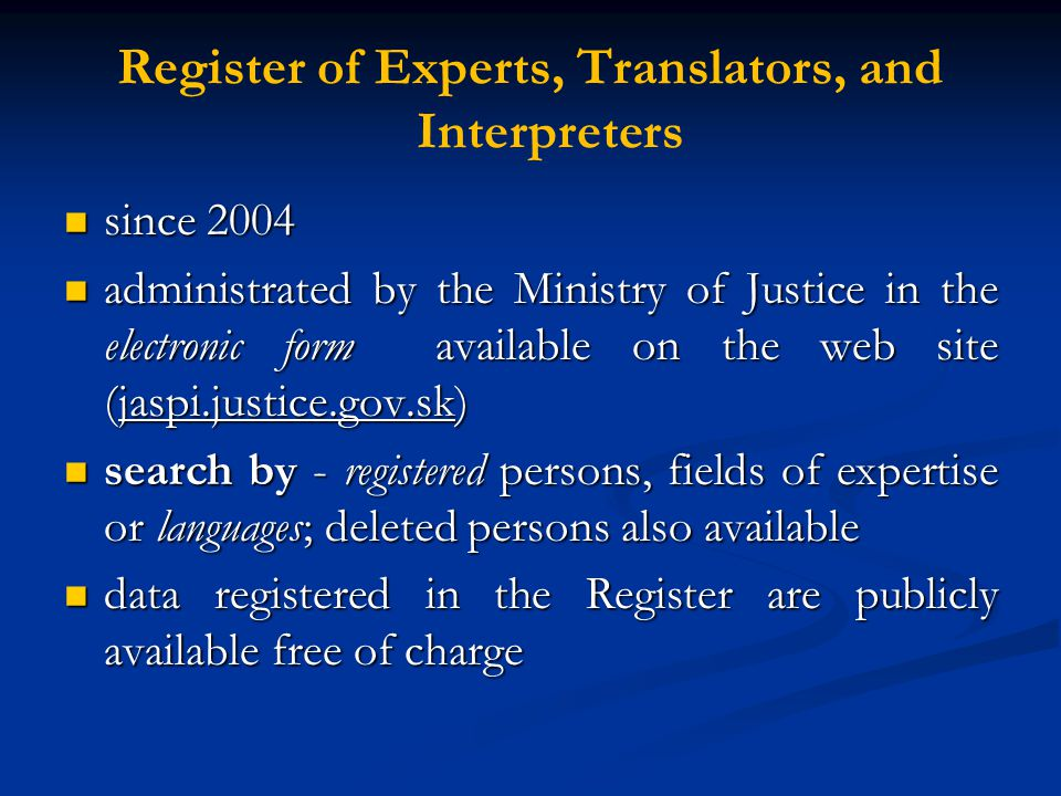 Register of Experts, Translators, and Interpreters since 2004 since 2004 administrated by the Ministry of Justice in the electronic form available on