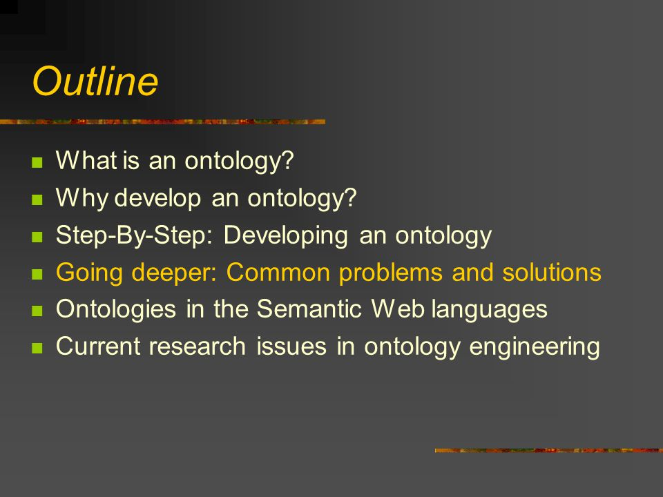 Outline What is an ontology. Why develop an ontology.