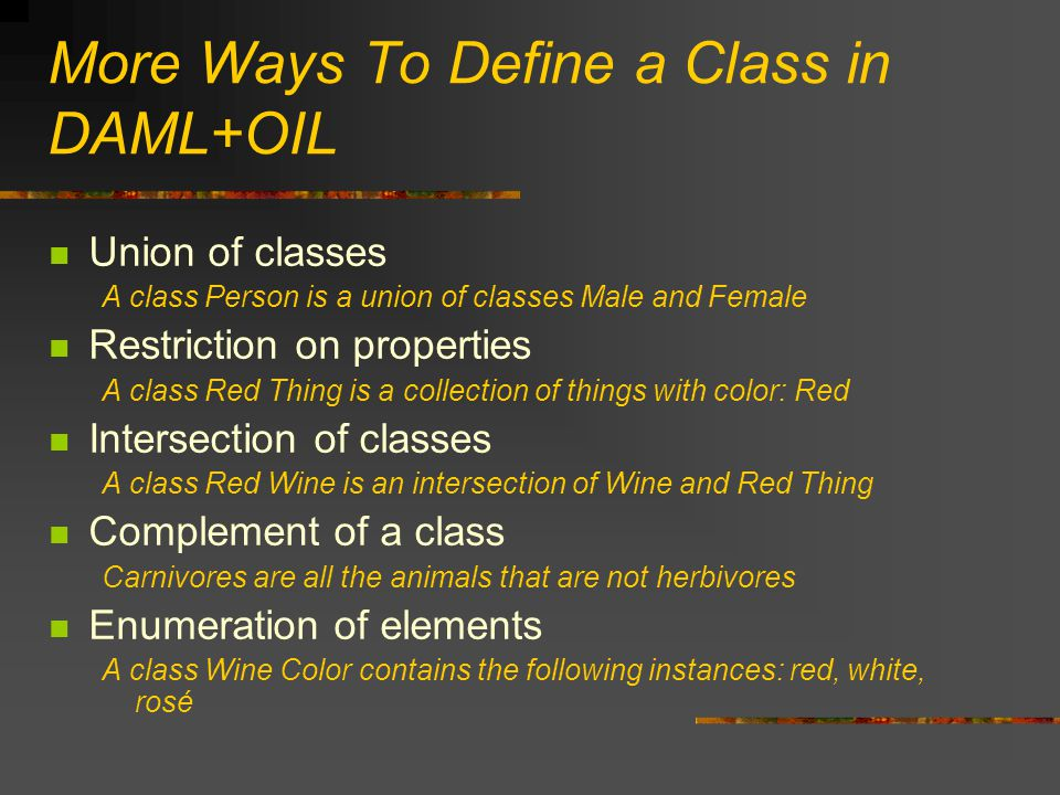 More Ways To Define a Class in DAML+OIL Union of classes A class Person is a union of classes Male and Female Restriction on properties A class Red Th