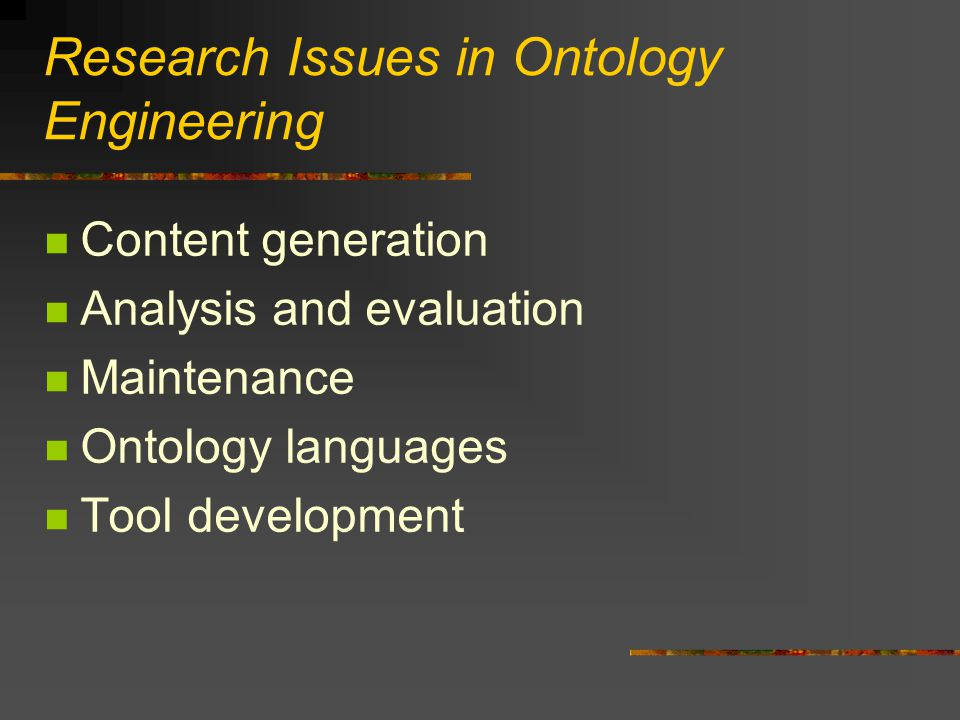 Research Issues in Ontology Engineering Content generation Analysis and evaluation Maintenance Ontology languages Tool development