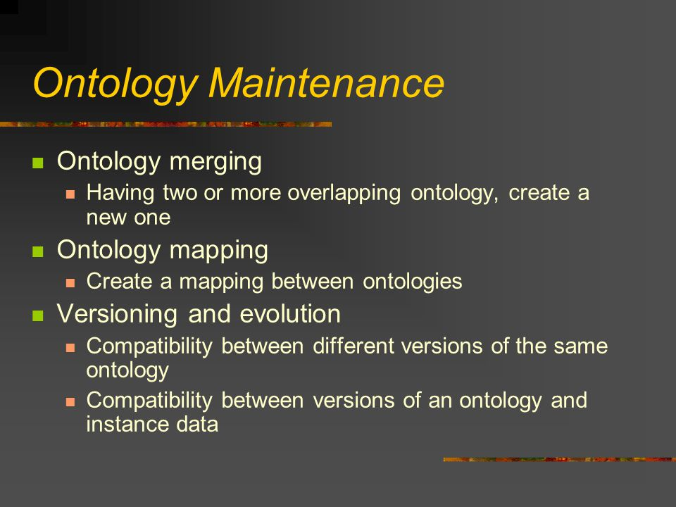Ontology Maintenance Ontology merging Having two or more overlapping ontology, create a new one Ontology mapping Create a mapping between ontologies V