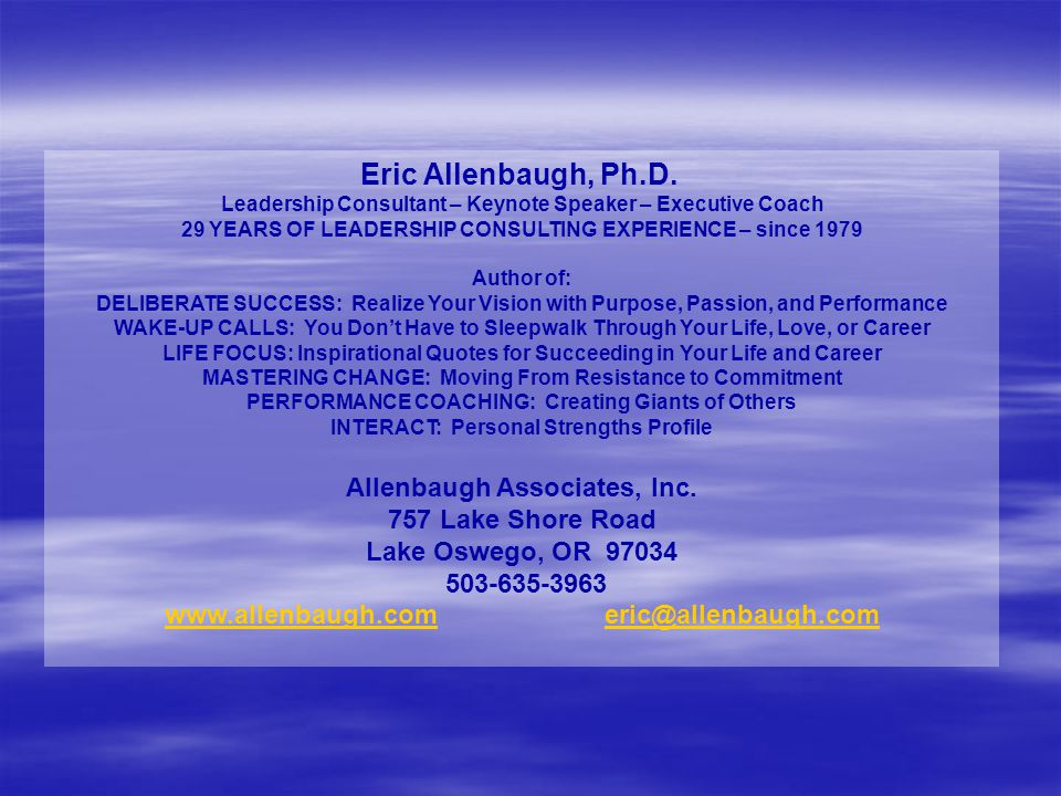 Eric Allenbaugh, Ph.D. Leadership Consultant – Keynote Speaker – Executive Coach 29 YEARS OF LEADERSHIP CONSULTING EXPERIENCE – since 1979 Author of: