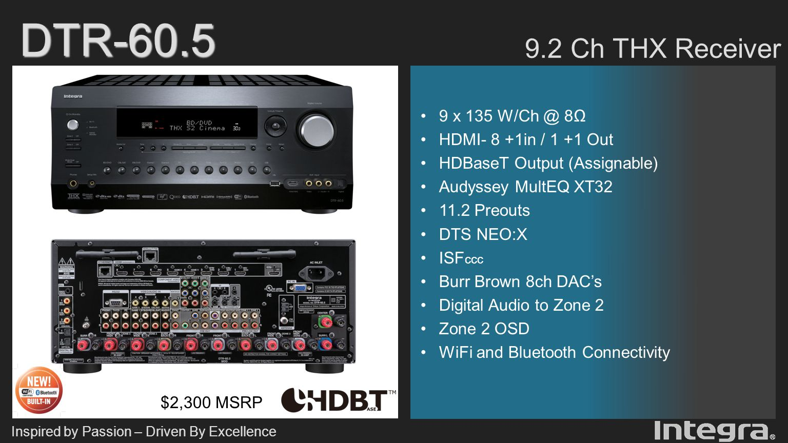 Inspired by Passion – Driven By Excellence DHC-60.5 7.2 Ch THX Ultra2 Preamp $2,000 MSRP HDMI v1.4a- 8 +1in / 1 +1 Out Balanced Outputs 2 Ch Balanced Input HDBaseT Output (Main or Zone 2) Audyssey MultEQ XT32 DTS NEO:X ISF ccc Burr Brown 8ch DAC's Digital Audio to Zone 2 (HDMI) Zone 2 OSD WiFi, Bluetooth