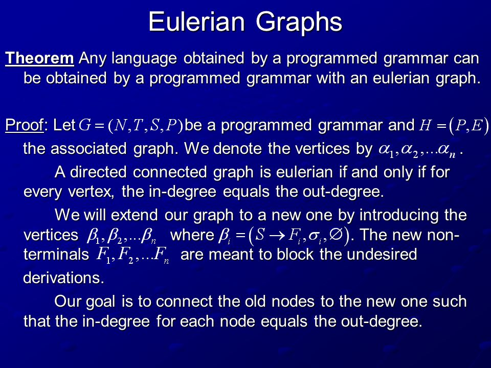 Eulerian Graphs Theorem Any language obtained by a programmed grammar can be obtained by a programmed grammar with an eulerian graph. Proof: Let be a