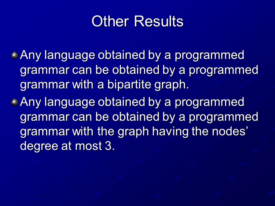 Other Results Any language obtained by a programmed grammar can be obtained by a programmed grammar with a bipartite graph. Any language obtained by a