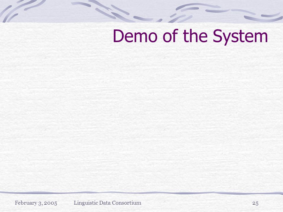 February 3, 2005Linguistic Data Consortium25 Demo of the System