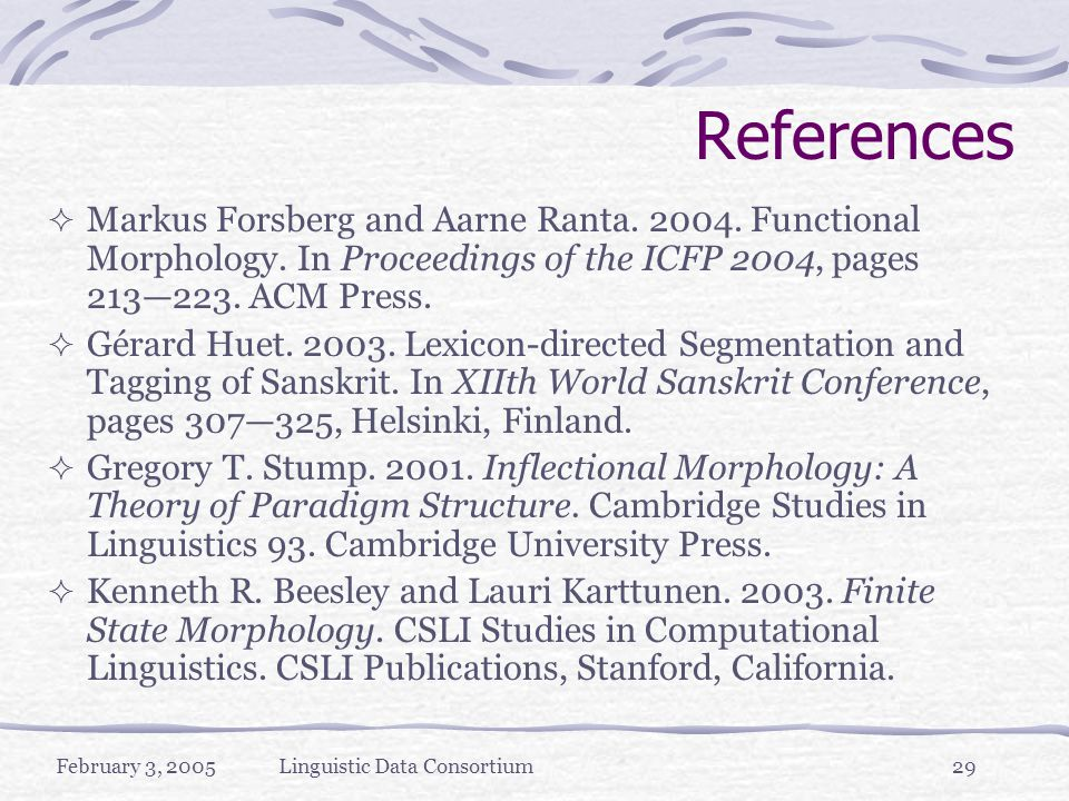 February 3, 2005Linguistic Data Consortium29 References  Markus Forsberg and Aarne Ranta.