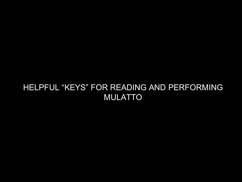 """HELPFUL """"KEYS"""" FOR READING AND PERFORMING MULATTO"""