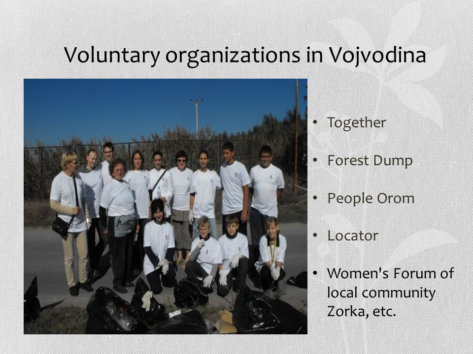 Voluntary organizations in Vojvodina Together Forest Dump People Orom Locator Women s Forum of local community Zorka, etc.