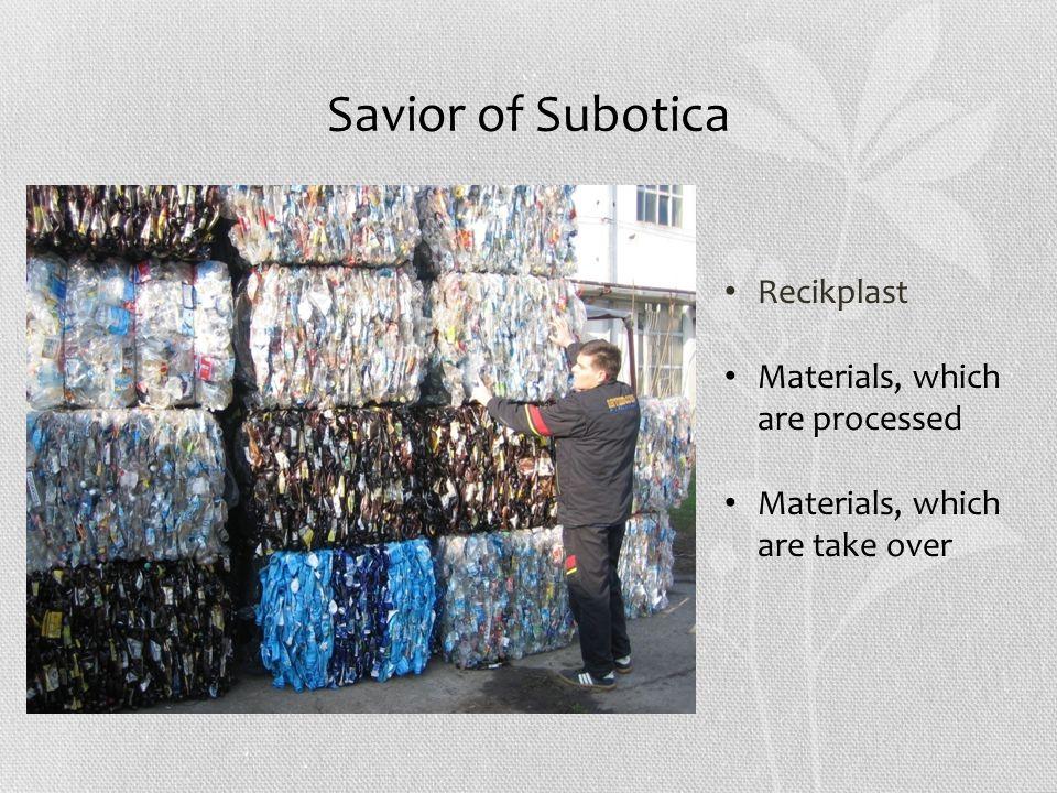 Savior of Subotica Recikplast Materials, which are processed Materials, which are take over