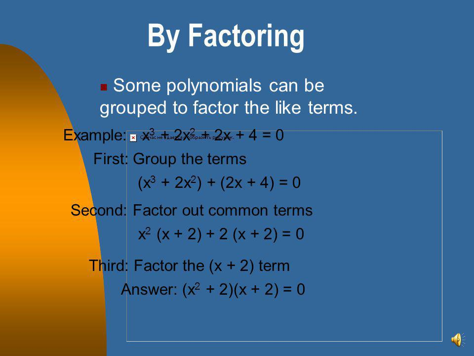 Cubic Polynomials These polynomials can be solved by using the synthetic division or if possible, by factoring. Only factoring will be considered