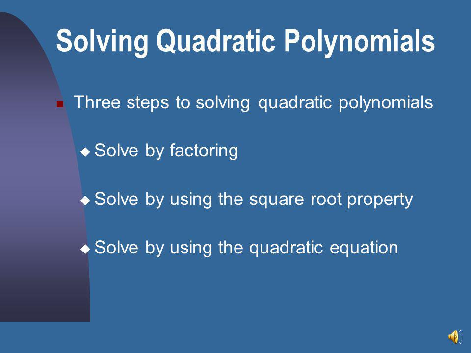 SUMMARY  Polynomials can be of various degrees; the most popular are: Linear Quadratic Cubic Factoring is a tool to help solve for a variable.