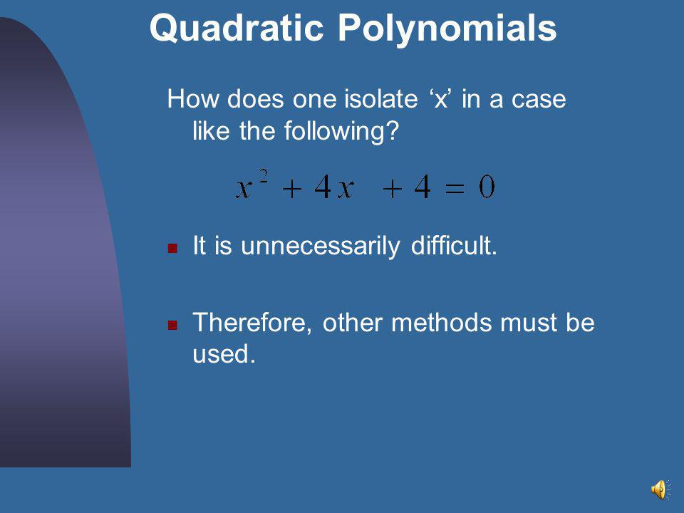 Solving Quadratic Polynomials Three steps to solving quadratic polynomials  Solve by factoring  Solve by using the square root property  Solve by u