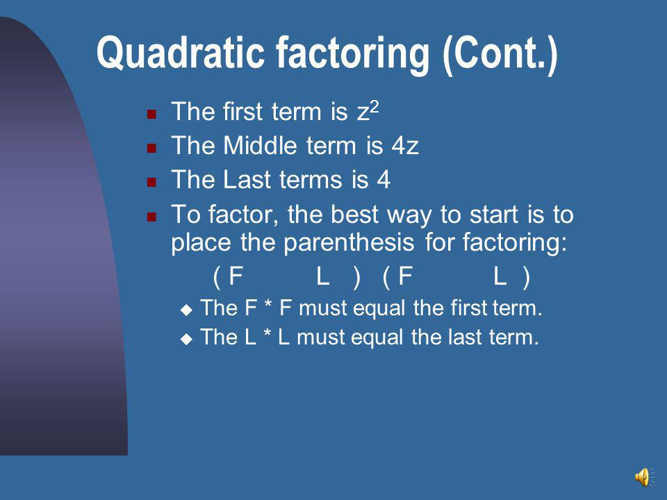 The first term is z 2 The Middle term is 4z The Last terms is 4 To factor, the best way to start is to place the parenthesis for factoring: ( F L )  The F * F must equal the first term.