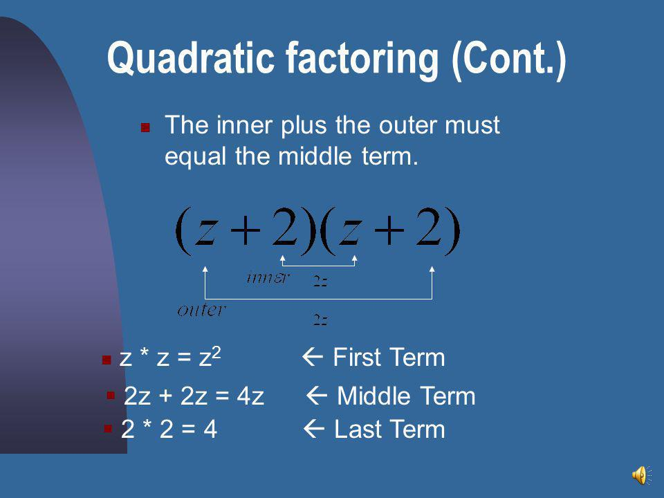 The first term is z 2 The Middle term is 4z The Last terms is 4 To factor, the best way to start is to place the parenthesis for factoring: ( F L ) 