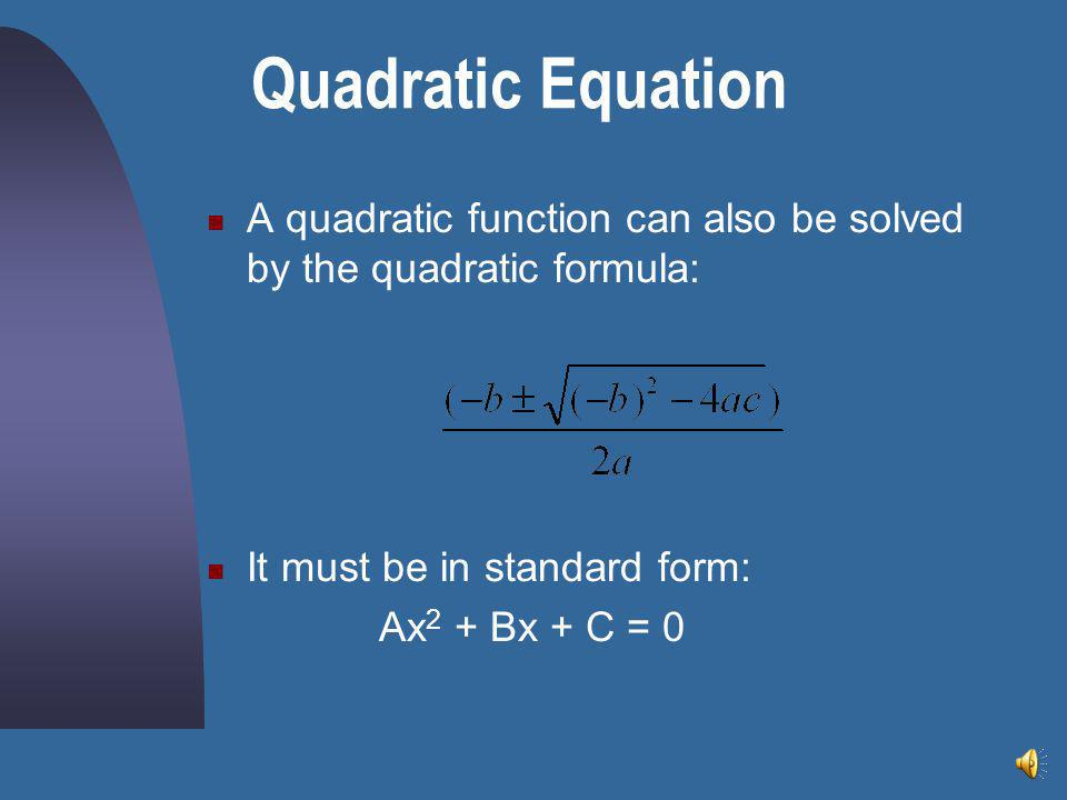 A quadratic function can also be solved by the quadratic formula: It must be in standard form: Ax 2 + Bx + C = 0 Quadratic Equation