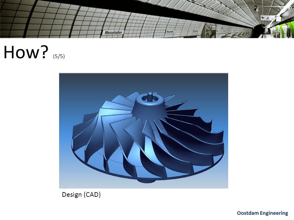 How? (5/5) Design (CAD)