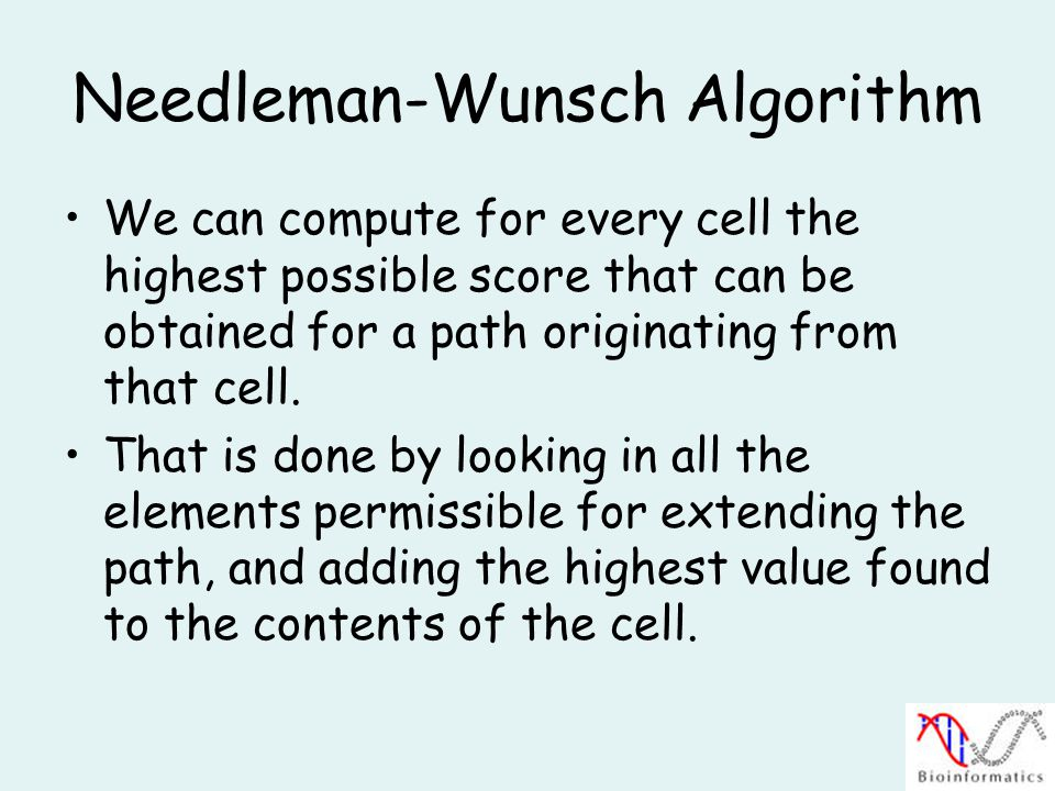 Needleman-Wunsch Algorithm We can compute for every cell the highest possible score that can be obtained for a path originating from that cell.