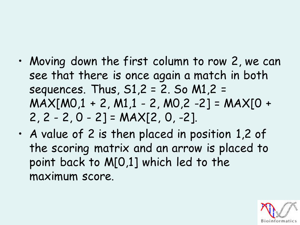 Moving down the first column to row 2, we can see that there is once again a match in both sequences.