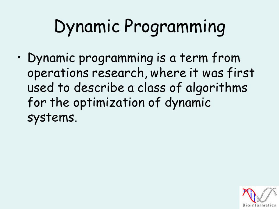 Dynamic Programming Dynamic programming is a term from operations research, where it was first used to describe a class of algorithms for the optimization of dynamic systems.