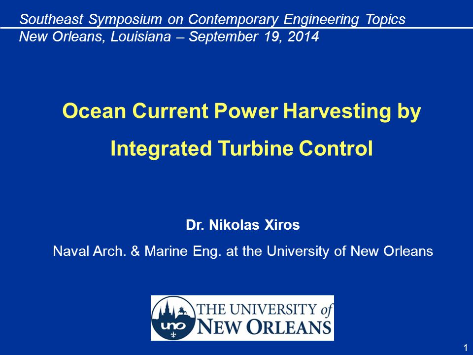 1 Dr. Nikolas Xiros Naval Arch. & Marine Eng. at the University of New Orleans Southeast Symposium on Contemporary Engineering Topics New Orleans, Lou