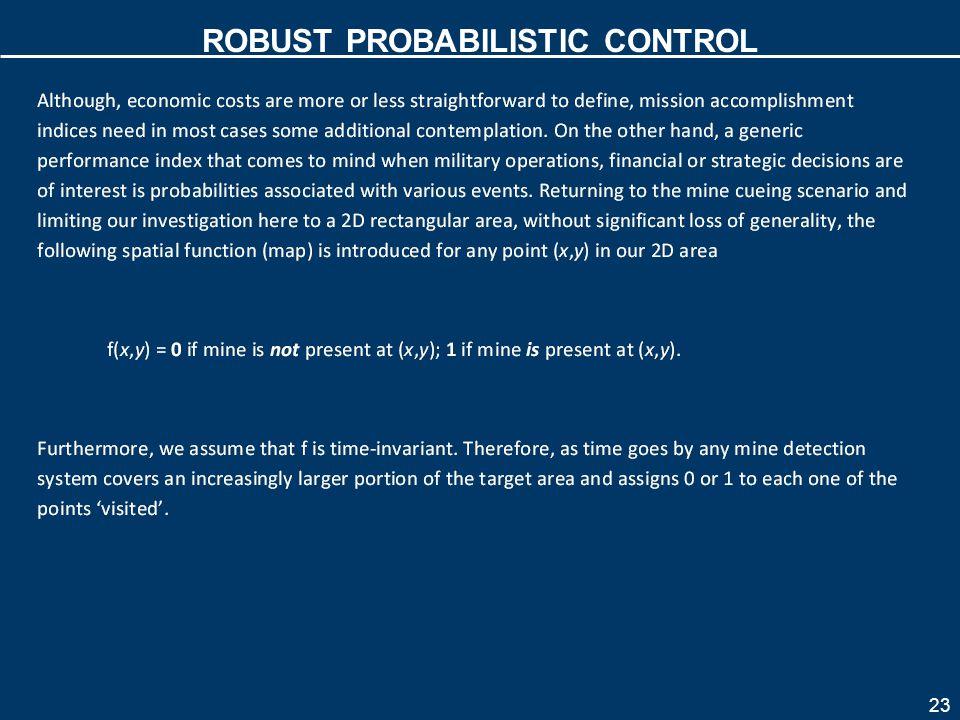23 ROBUST PROBABILISTIC CONTROL