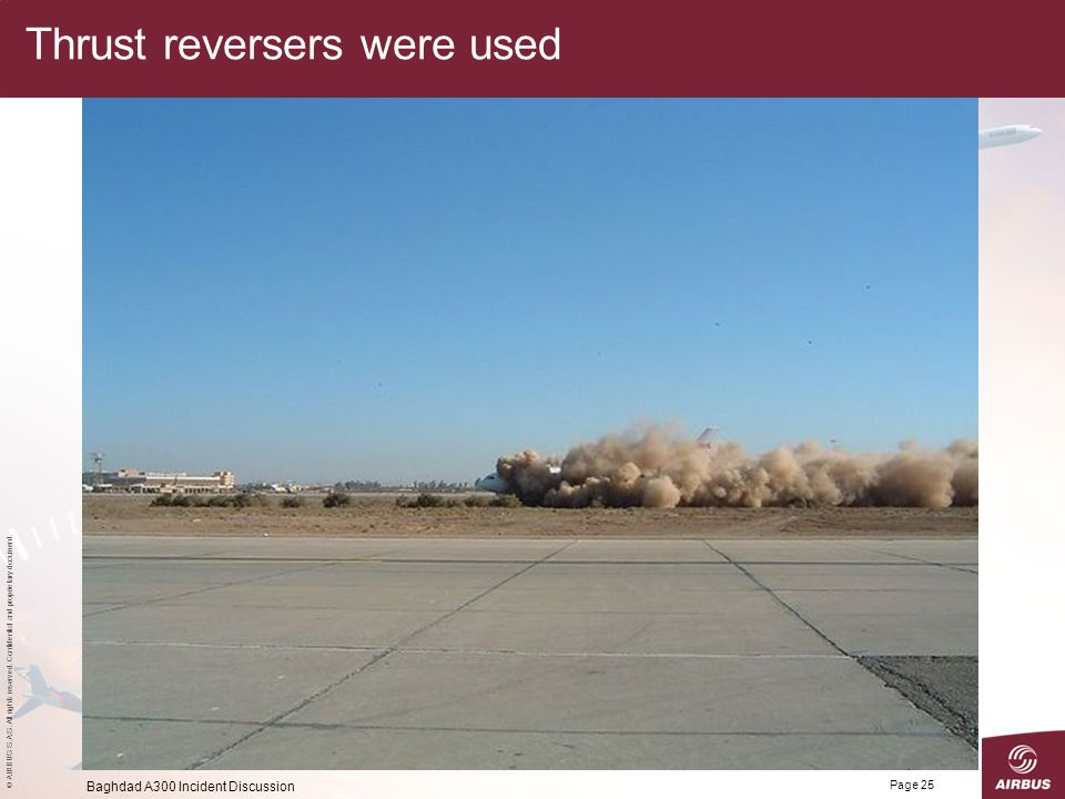 © AIRBUS S.A.S. All rights reserved. Confidential and proprietary document. Baghdad A300 Incident Discussion Page 25 Thrust reversers were used