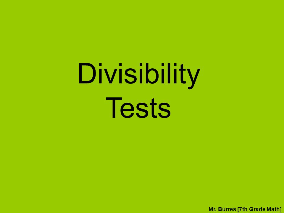 Divisibility Tests Mr. Burres [7th Grade Math]