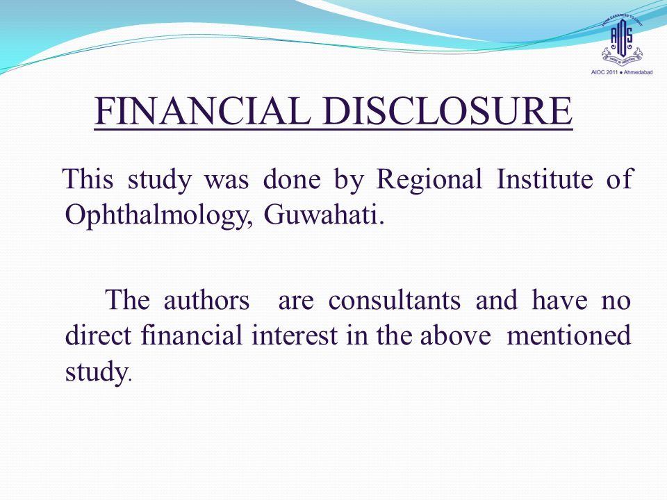 FINANCIAL DISCLOSURE This study was done by Regional Institute of Ophthalmology, Guwahati. The authors are consultants and have no direct financial in