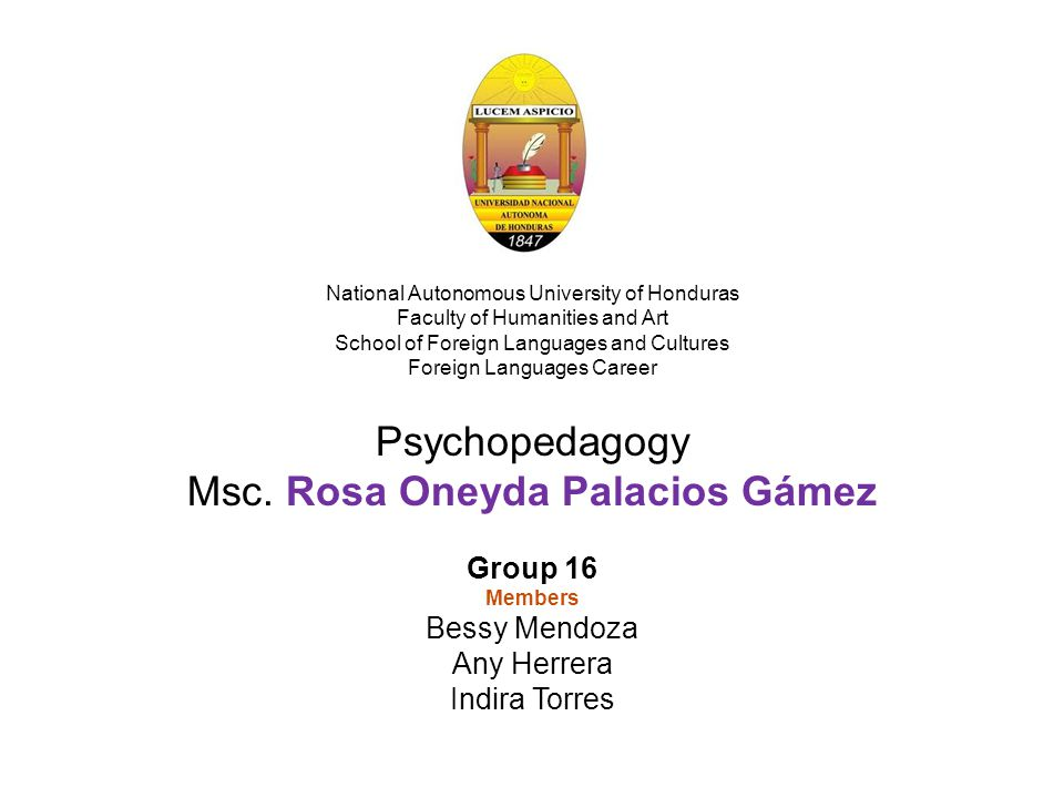 National Autonomous University of Honduras Faculty of Humanities and Art School of Foreign Languages and Cultures Foreign Languages Career Psychopedagogy Msc.