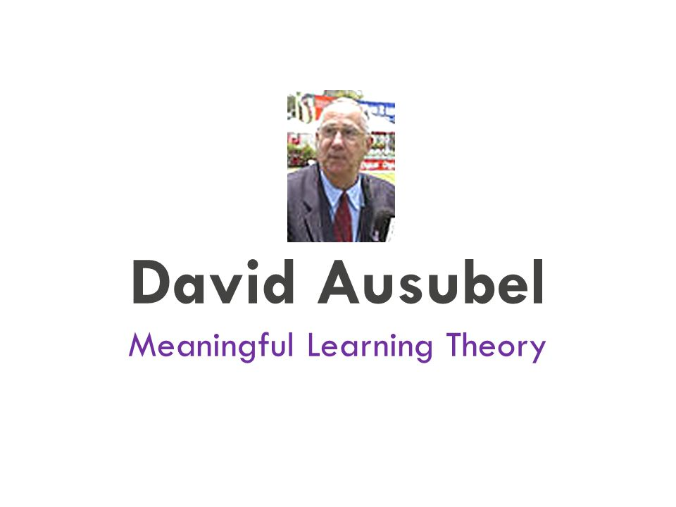 David Ausubel Meaningful Learning Theory