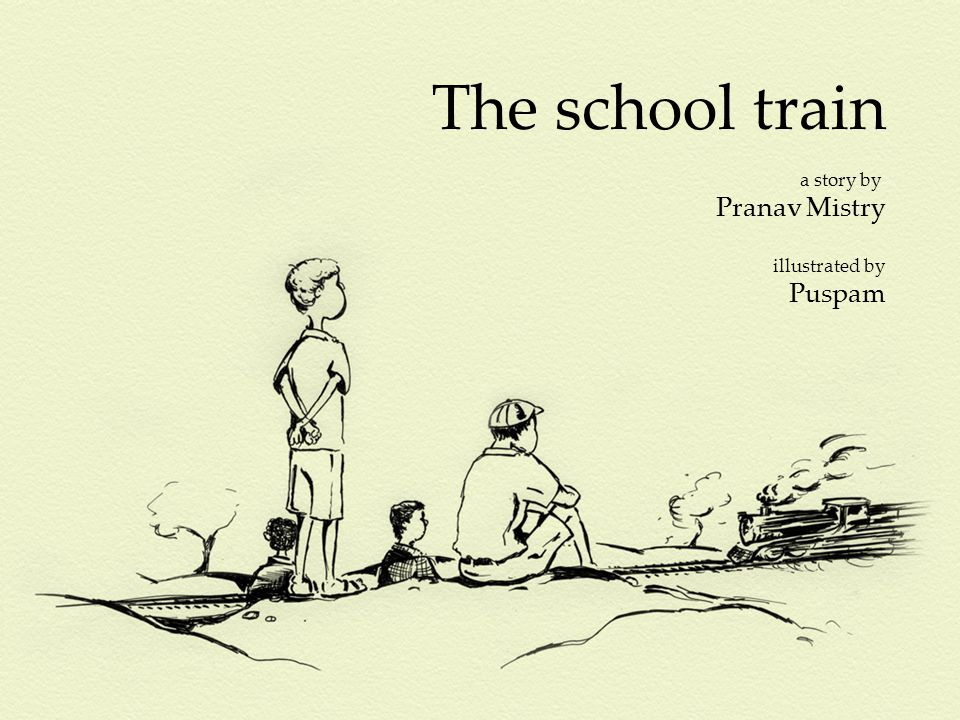 The school train a story by Pranav Mistry illustrated by Puspam