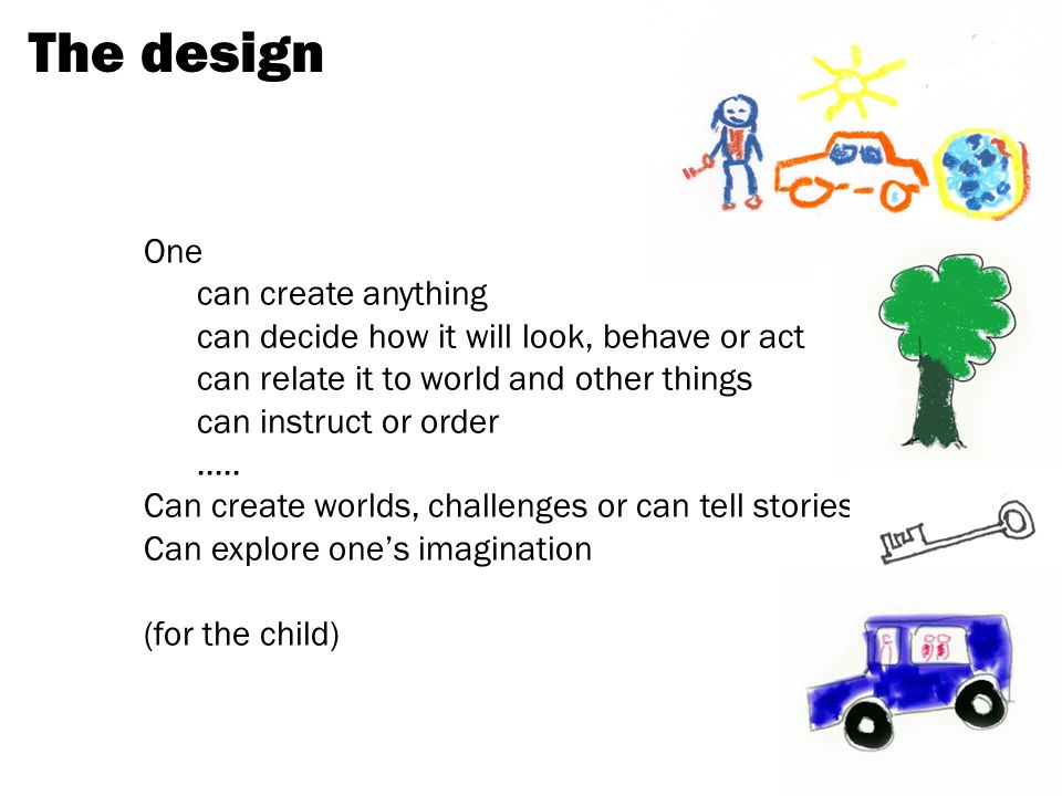 The design One can create anything can decide how it will look, behave or act can relate it to world and other things can instruct or order.....