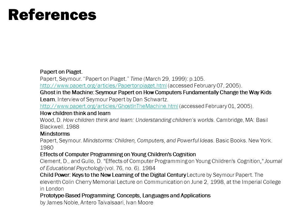 References Papert on Piaget. Papert, Seymour. Papert on Piaget. Time (March 29, 1999): p.105.