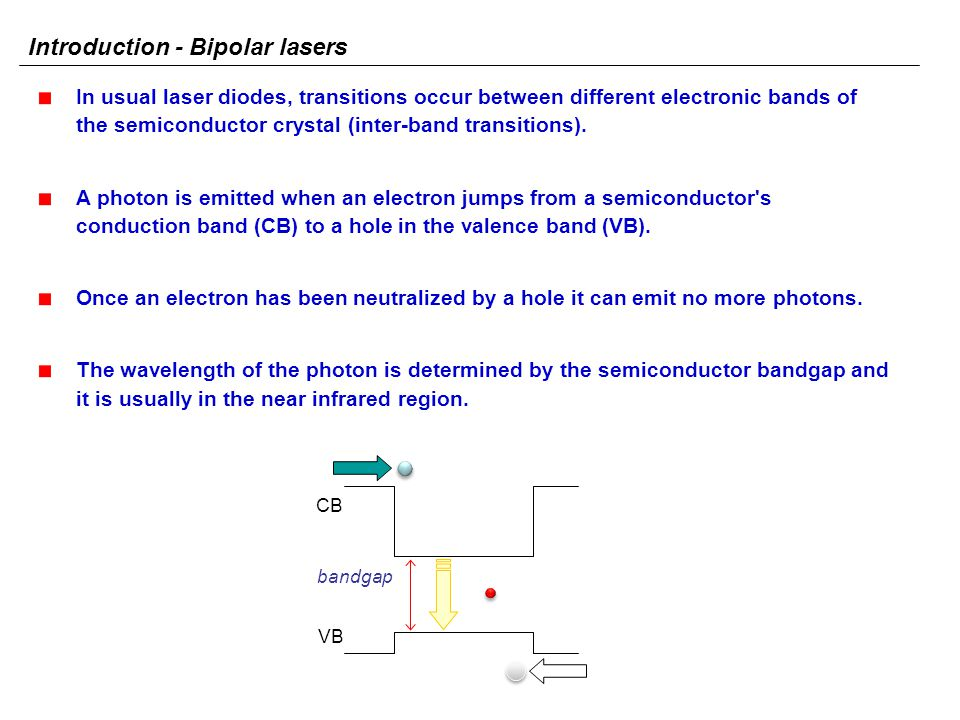 The Quantum Cascade Laser (QCL) is a semiconductor laser involving only one type of carriers.