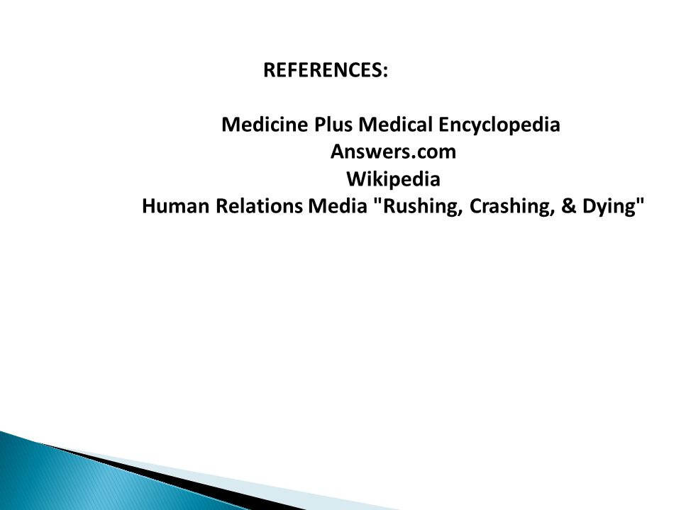 REFERENCES: Medicine Plus Medical Encyclopedia Answers.com Wikipedia Human Relations Media Rushing, Crashing, & Dying