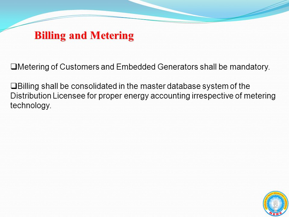 Billing and Metering  Metering of Customers and Embedded Generators shall be mandatory.
