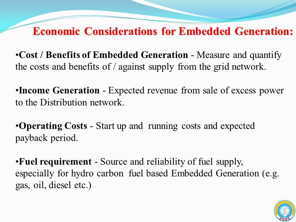 Economic Considerations for Embedded Generation: Cost / Benefits of Embedded Generation - Measure and quantify the costs and benefits of / against supply from the grid network.