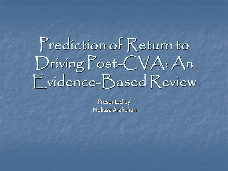 Prediction of Return to Driving Post-CVA: An Evidence-Based Review Presented by Melissa Arakelian Melissa Arakelian