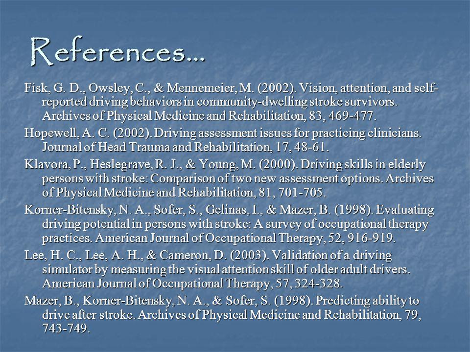 References… Fisk, G. D., Owsley, C., & Mennemeier, M.