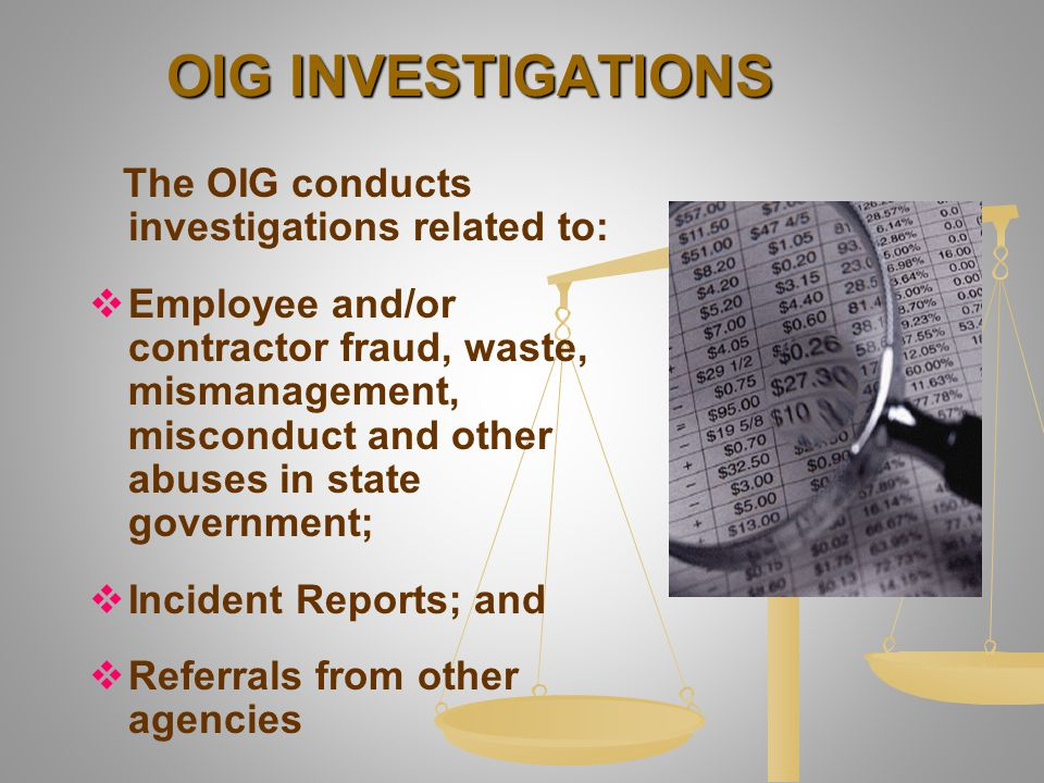 OIG INVESTIGATIONS The OIG conducts investigations related to:   Employee and/or contractor fraud, waste, mismanagement, misconduct and other abuses
