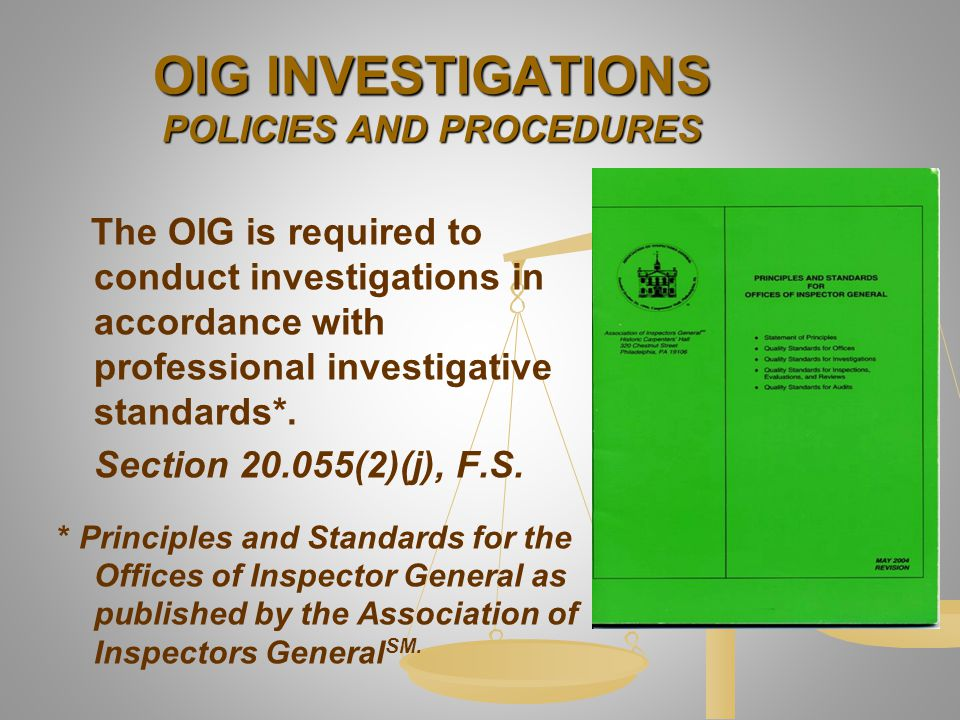 OIG INVESTIGATIONS POLICIES AND PROCEDURES The OIG is required to conduct investigations in accordance with professional investigative standards*. Sec